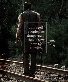"""Damaged people are dangerous. They know how to survive."" Damn that's deep!"
