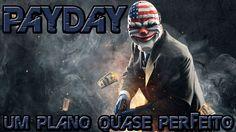 PAYDAY UM PLANO QUASE PERFEITO