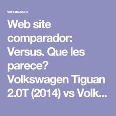 Web site comparador: Versus. Que les parece? Volkswagen Tiguan 2.0T (2014) vs Volkswagen Touareg V6 (2014) | Comparación de Todoterreno