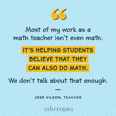 """Most of my work as a math teacher isn't even math. It's helping students believe that they can also do math. We don't talk about that enough."" - José Vilson, Teacher Math Teacher Quotes, Teaching Quotes, Teaching Math, Teacher Stuff, Math Lab, We Dont Talk, Fun Math, Maths, Pep Talks"
