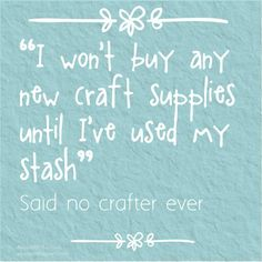 7 Free Printable Memes Which Will Make Every Crafter Nod Knowingly: I Won't Buy Any More Craft Supplies