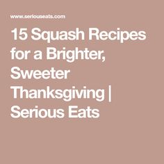 15 Squash Recipes for a Brighter, Sweeter Thanksgiving | Serious Eats