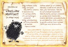 from Paula This is a recipe for triple vanilla muffins (they sound more like cupcakes, though!), they sound really tasty, I want to try this recipe! Moomin, Old Recipes, Sweet Recipes, Vanilla Muffin Recipe, Finnish Recipes, Tove Jansson, Baking With Kids, Cursed Child Book, Muffin Recipes