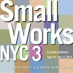 """Jeffrey Leder Gallery Exhibition: """"Small Works 3 NYC"""""""
