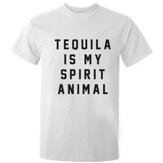 Tequila is my spirit animal unisex t-shirt K0200