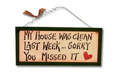 Google Image Result for http://www.ewoodsigns.com/store/pics/my-house-was-clean-last-week.jpg
