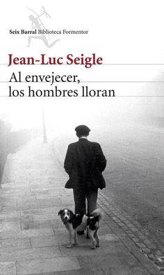 Al envejecer, los hombres lloran - Jean-Luc Seigle