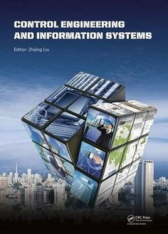 Control Engineering and Information Systems Proceedings of the 2014 International Conference EBOOK Control Engineering, Industrial Robots, Command And Control, Conference, The 100, Technology, Education, Free Ebooks, Evolution