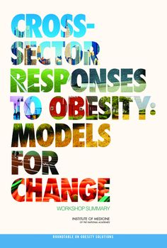 Cross-Sector Responses to Obesity: Models for Change: Workshop Summary (2015). Download a free PDF at http://www.nap.edu/catalog/21706/cross-sector-responses-to-obesity-models-for-change-workshop-summary?utm_source=pinterest