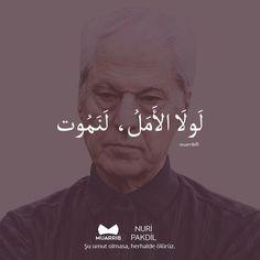 Şu umut olmasa herhalde ölürüz. Nuri Pakdil Learn Turkish, English Language Learning, Arabic Quotes, Karma, Quotations, Islam, Letters, Thoughts, Fictional Characters