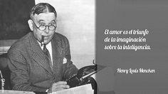 El amor es el triunfo de la imaginación sobre la inteligencia – Henry Louis Mencken