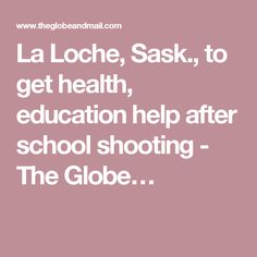 La Loche, Sask., to get health, education help after school shooting - The Globe…