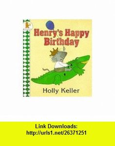 Henrys Happy Birthday (9780744530650) Holly Keller , ISBN-10: 0744530652  , ISBN-13: 978-0744530650 ,  , tutorials , pdf , ebook , torrent , downloads , rapidshare , filesonic , hotfile , megaupload , fileserve