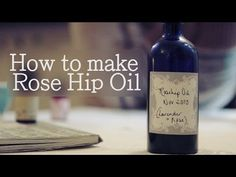How to make Rose Hip Oil (+anti-ageing facial oil) - YouTube