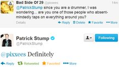 I do this a lot. A lot. I don't play the drums but I wish i did. Can Patrick give me lessons? PLEASE?!