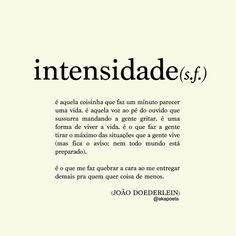 Intensidade - João Doederlein Meaningful Words, Some Words, How I Feel, Positive Vibes, Inspire Me, Sentences, Meant To Be, It Hurts, Inspirational Quotes