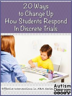 Autism Classroom News20 Ways to Change Up How Students Respond in Discrete Trials