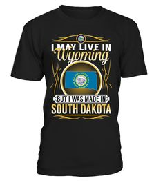 I May Live in Wyoming But I Was Made in South Dakota #SouthDakota