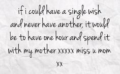 I Miss You Mom Quotes I would need more than an hour. Miss You Mom Quotes, Missing Mom Quotes, I Miss My Mom, I Love You Mom, I Miss You, Me Quotes, Rip Mom Quotes, Missing Mom In Heaven, Mom Sayings