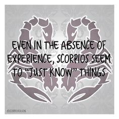 """Even in the absence of experience, Scorpios seem to """"just know"""" things #scorpioseason #scorpiofacts #scorpio #Astrology"""