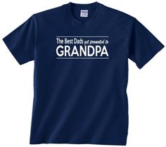 The Best Dads get Promoted to Grandpa T shirt.  Great Fathers day present or a perfect just because gift.  fathers day tshirt dad grandpa