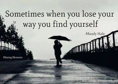 Sometimes when you lose your way, you find YOURSELF. ~ Mandy Hale