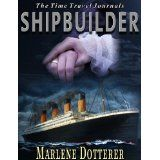 The Time Travel Journals: Shipbuilder (Kindle Edition)By Marlene Dotterer