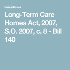 Long-Term Care Homes Act, 2007, S.O. 2007, c. 8 - Bill 140