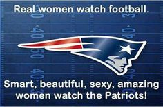 To smart, beautiful, sexy, amazing women. .. and our fave Neanderthals! Go Pats!