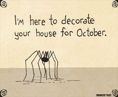 """Spider : """"I'm here to decorate your house for October."""""""