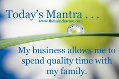 Daily Mantra from The Mind Aware Facebook Page http://www.facebook.com/themindaware - My business allows me to spend quality time with my family. - #directsales, #mantra, #positivethinking, #inspiration