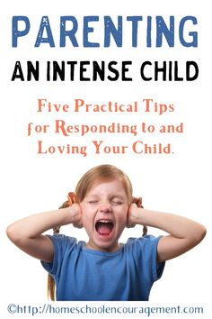 Parenting an intense child can be draining and challenging. Here's some help.