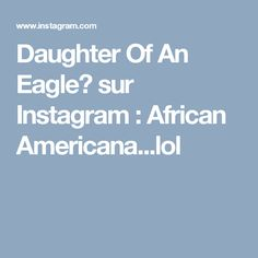 Daughter Of An Eagle👸 sur Instagram : African Americana...lol