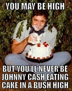 Johnny Cash...eating cake...in a bush...
