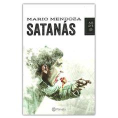 Satanás – Mario Mendoza  - Grupo Planeta  http://www.librosyeditores.com/tiendalemoine/4027-satanas--9789584239419.html  Editores y distribuidores