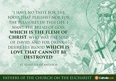 Is the Eucharist just a symbol? Or is Christ truly and mysteriously present? Well there's no question where the early Church stood on the question: the Eucharist is Christ himself! The faith of the Church has not changed. Ignatius Of Antioch, St Ignatius, Catholic Religion, Catholic Saints, Orthodox Christianity, Roman Catholic, Church Quotes, Catholic Quotes, Early Church Fathers