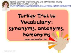 Turkey-themed game for practicing synonyms, antonyms, homonyms, and making sentences with vocabulary words. Comes with game board & spinner. Lots of language fun. http://www.teacherspayteachers.com/Product/Turkey-Trot-Vocabulary-synonyms-antonyms-homonyms-words-in-sentences-1524601