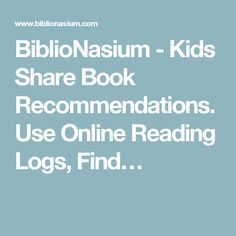 BiblioNasium - Kids Share Book Recommendations. Use Online Reading Logs, Find…