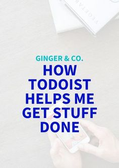 How Todoist Helps Me Get Stuff Done