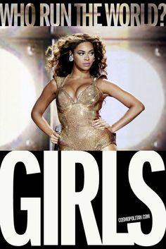 """""""Who run the world? Girls."""" -Beyoncé"""