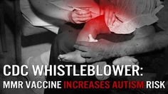 CDC Whistleblower Links MMR Vaccine to Autism; Story Promptly Censored