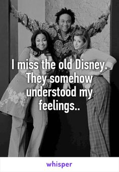 I miss the old Disney. They somehow understood my feelings..