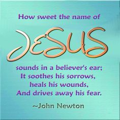 How sweet the name of Jesus sounds!
