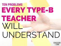 10 Problems Every Type-B Teacher Will Understand