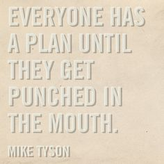 pragmatic words of wisdom from Iron Mike. #advice #boxing #quote