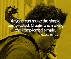 creativity is making the complicated simple