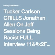 Tucker Carlson GRILLS Jonathan Allen On Jeff Sessions Being Racist FULL Interview 11/18/2016 - YouTube