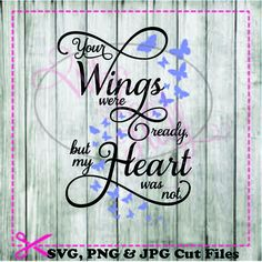 Your wings were ready but my heart was not SVG, DIY jpg png files, cutting file, gift memorial in memory home decoration Remembering Dad, Memorial Tattoos, Remembrance Tattoos, Graduation Quotes, Memories Quotes, Glass Blocks, Great T Shirts, Im Happy, Grief