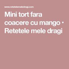 Mini tort fara coacere cu mango • Retetele mele dragi
