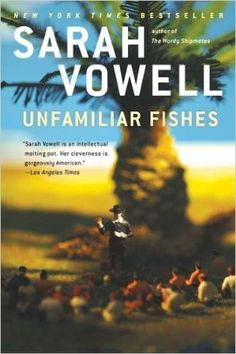 http://www.amazon.com/Unfamiliar-Fishes-Sarah-Vowell/dp/159448564X/ref=sr_1_1?s=books